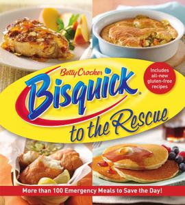 Betty Crocker Bisquick to the Rescue: More Than 100 Emergency Meals to Save the Day