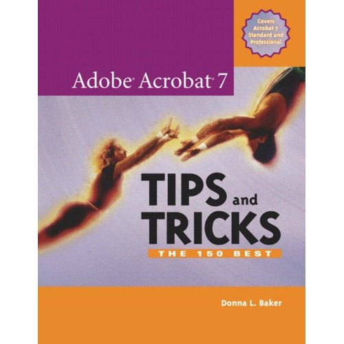 Adobe Acrobat 7 Tips and Tricks: The 150 Best (Repost)