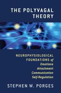 The Polyvagal Theory: Neurophysiological Foundations of Emotions, Attachment, Communication, and Self-regulation