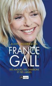 """Alain Wodrascka, """"France Gall: Des amours, des chansons et des larmes"""""""