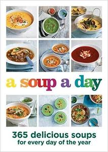 A Soup A Day: 365 delicious soups for every day of the year [Repost]