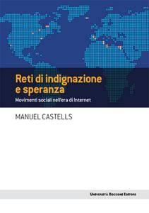 Manuel Castells - Reti di indignazione e speranza. Movimenti sociali nell'era di Internet [Repost]