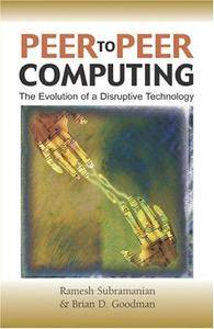 Peer to Peer Computing: The Evolution of a Disruptive Technology (Repost)