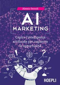 Alessio Semoli - AI marketing. Capire l'intelligenza artificiale per coglierne le opportunità