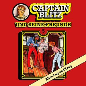 «Captain Blitz und seine Freunde - Folge 5: Alles Lug und Trug» by Steffen Kent