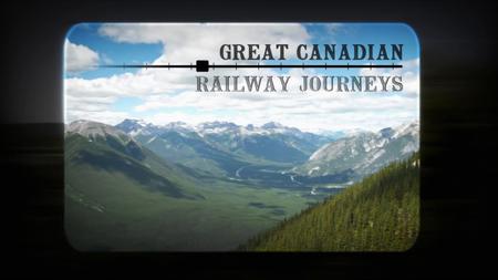 BBC - Great Canadian Railway Journeys Series 1 (2019)