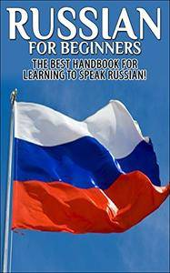 Russian for Beginners: The Best Handbook for learning to speak Russian! (repost)