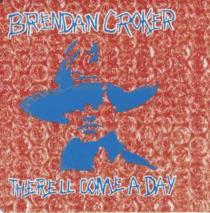 Brendan Croker - There'll Come A Day (1991)