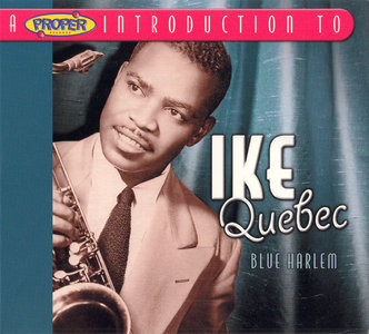 Ike Quebec - A Proper Introduction to Ike Quebec: Blue Harlem (2004)