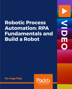 Robotic Process Automation: RPA Fundamentals and Build a Robot
