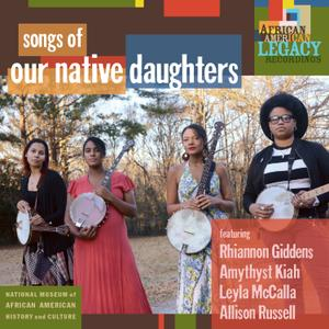 Our Native Daughters - Songs of Our Native Daughters (2019) {Smithsonian Folkways}