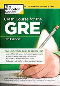 Crash Course for the GRE, 6th Edition: Your Last-Minute Guide to Scoring High  Ed 6