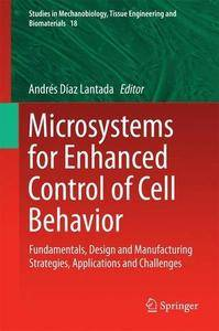 Microsystems for Enhanced Control of Cell Behavior: Fundamentals, Design and Manufacturing Strategies, Applications