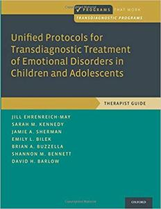 Unified Protocols for Transdiagnostic Treatment of Emotional Disorders in Children and Adolescents: Therapist Guide