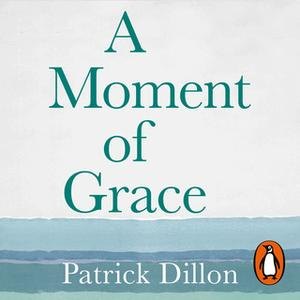 «A Moment of Grace» by Patrick Dillon