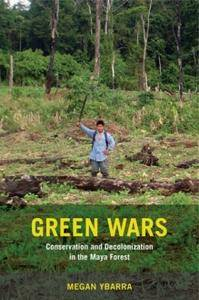 Green Wars : Conservation and Decolonization in the Maya Forest