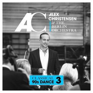 Alex Christensen & The Berlin Orchestra - Classical 90s Dance 3 (2019)