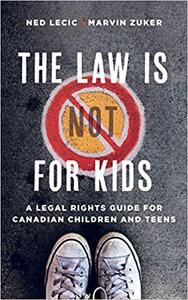 The Law Is (Not) for Kids: A Legal Rights Guide for Canadian Children and Teens
