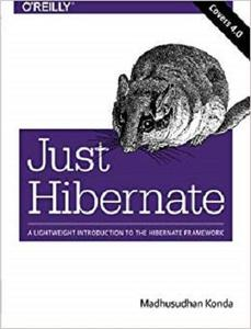 Just Hibernate: A Lightweight Introduction to the Hibernate Framework [Repost]