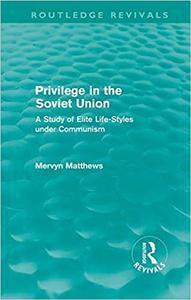 Privilege in the Soviet Union A Study of Elite Life Styles under Communism