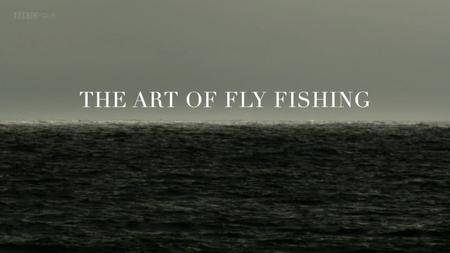 BBC - The Art of Fly Fishing (2014)