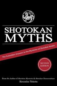 Shotokan Myths: The Forbidden Answers to the Mysteries of Shotokan Karate, 2nd Edition