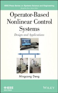 Operator-Based Nonlinear Control Systems Design and Applications