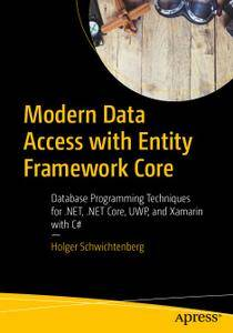 Modern Data Access with Entity Framework Core: Database Programming Techniques for .NET, .NET Core, UWP, and Xamarin with C#