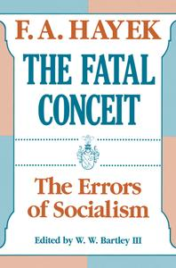 The Fatal Conceit: The Errors of Socialism (The Collected Works of F. A. Hayek)