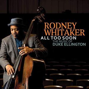 Rodney Whitaker - All Too Soon: The Music of Duke Ellington (2019)