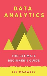 Data analytics: The Ultimate Beginner's Guide