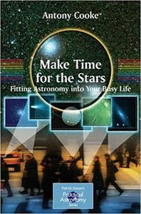 Make Time For The Stars. Fitting Astronomy Into Your Busy Life (Repost)