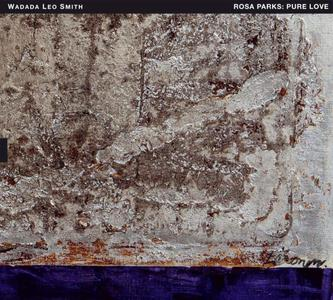 Wadada Leo Smith - Rosa Parks: Pure Love. An Oratorio of Seven Songs (2019)