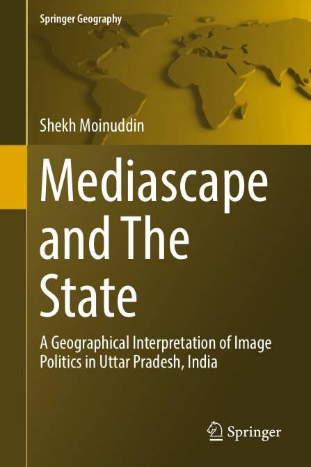 Mediascape and The State: A Geographical Interpretation of Image Politics in Uttar Pradesh, India