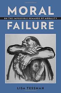 Moral Failure: On the Impossible Demands of Morality(Repost)