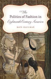 The Politics of Fashion in Eighteenth-Century America