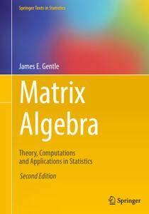 Matrix Algebra: Theory, Computations and Applications in Statistics, Second Edition