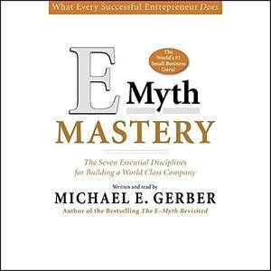 E-Myth Mastery: The Seven Essential Disciplines for Building a World Class Company [Audiobook] {Repost}