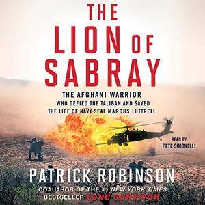 The Lion of Sabray: The Afghan Warrior Who Defied the Taliban and Saved the Life of Navy SEAL Marcus Luttrell [Audiobook]