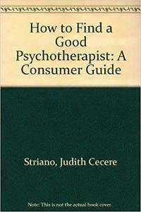How to Find a Good Psychotherapist: A Consumer Guide