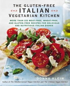 The Gluten-Free Italian Vegetarian Kitchen: More Than 225 Meat-Free, Wheat-Free, and Gluten-Free Recipes for Delicious and...