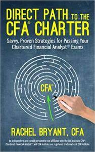 Direct Path to the CFA Charter: Savvy, Proven Strategies for Passing Your Chartered Financial Analyst Exams [Kindle Edition]