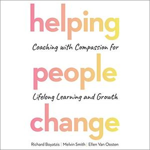 Helping People Change: Coaching with Compassion for Lifelong Learning and Growth [Audiobook]