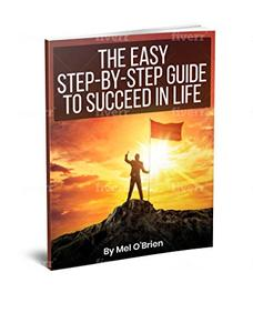 The Easy Step By Step Guide To Succeed In LIFE
