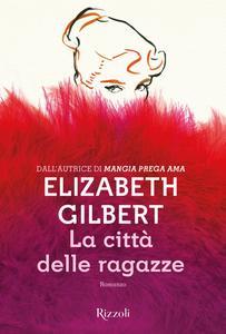 Elizabeth Gilbert - La città delle ragazze