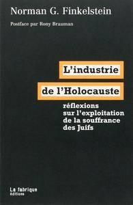 """Norman G. Finkelstein, """"L'industrie de l'Holocauste : réflexions sur l'exploitation de la souffrance des juifs"""""""
