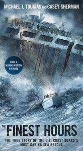 «The Finest Hours: The True Story of the U.S. Coast Guard's Most Daring Sea Rescue» by Casey Sherman,Michael J. Tougias