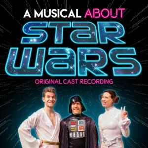 A Musical About Star Wars (Original Cast Recording) (2019)