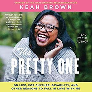 The Pretty One: On Life, Pop Culture, Disability, and Other Reasons to Fall in Love with Me [Audiobook]