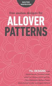 Free-Motion Designs for Allover Patterns: 75+ Designs from Natalia Bonner, Christina Cameli, Jenny Carr Kinney, Laura Lee Fritz